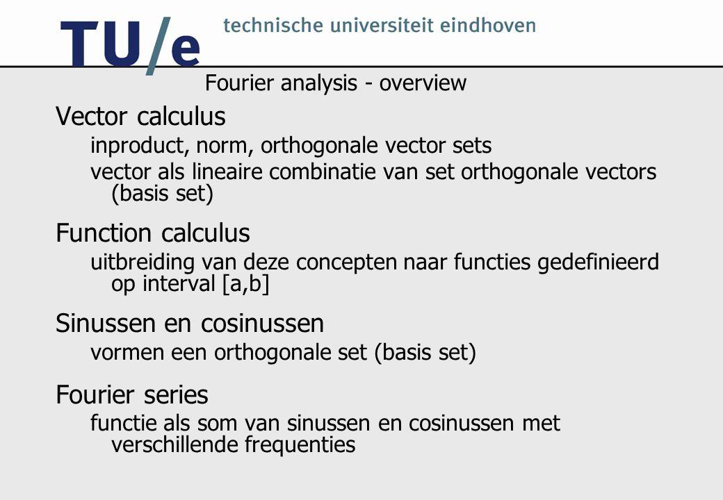 Fourier analysis - overview Vector calculus inproduct, norm, orthogonale vector sets vector als lineaire combinatie van set orthogonale vectors (basis