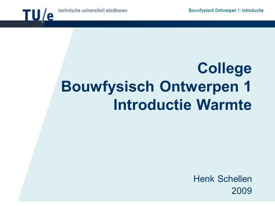 Bouwfysisch Ontwerpen 1: introductie College Bouwfysisch Ontwerpen 1 Introductie Warmte Henk Schellen 2009