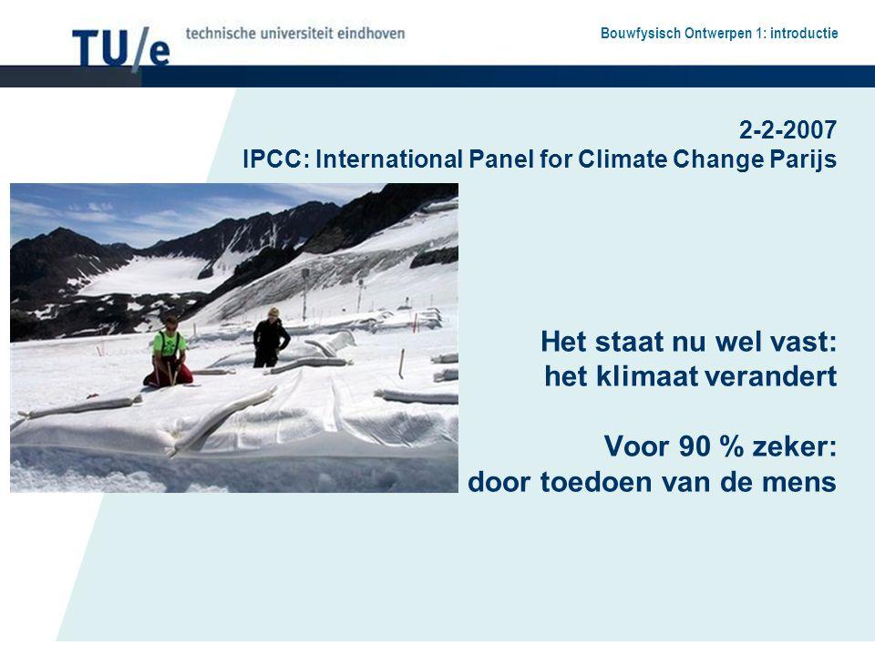 Bouwfysisch Ontwerpen 1: introductie Het staat nu wel vast: het klimaat verandert Voor 90 % zeker: door toedoen van de mens 2-2-2007 IPCC: Internation