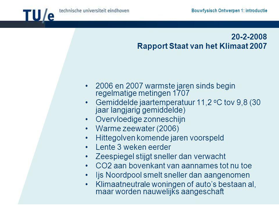 Bouwfysisch Ontwerpen 1: introductie 20-2-2008 Rapport Staat van het Klimaat 2007 2006 en 2007 warmste jaren sinds begin regelmatige metingen 1707 Gem