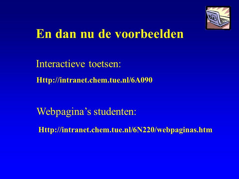 En dan nu de voorbeelden Interactieve toetsen: Webpagina's studenten: Http://intranet.chem.tue.nl/6A090 Http://intranet.chem.tue.nl/6N220/webpaginas.htm