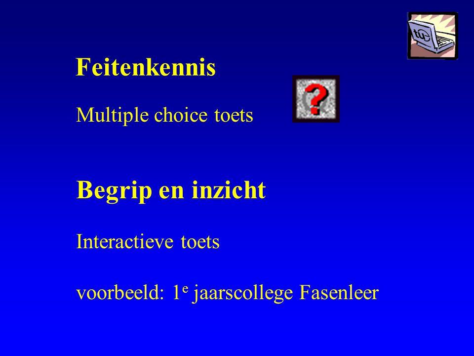 Feitenkennis Begrip en inzicht Multiple choice toets Interactieve toets voorbeeld: 1 e jaarscollege Fasenleer