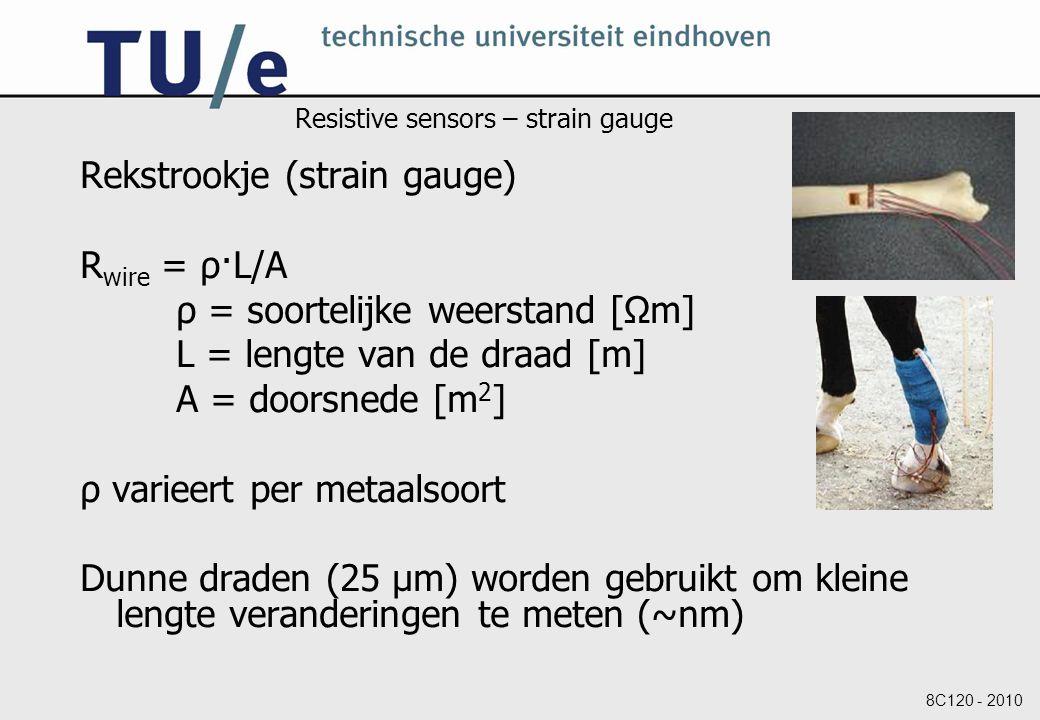 Resistive sensors – strain gauge Rekstrookje (strain gauge) R wire = ρ·L/A ρ = soortelijke weerstand [Ωm] L = lengte van de draad [m] A = doorsnede [m 2 ] ρ varieert per metaalsoort Dunne draden (25 μm) worden gebruikt om kleine lengte veranderingen te meten (~nm)