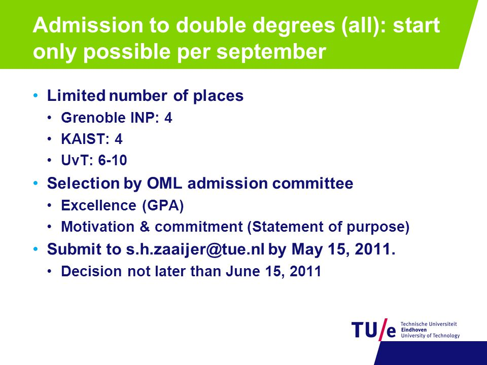 Admission to double degrees (all): start only possible per september Limited number of places Grenoble INP: 4 KAIST: 4 UvT: 6-10 Selection by OML admi