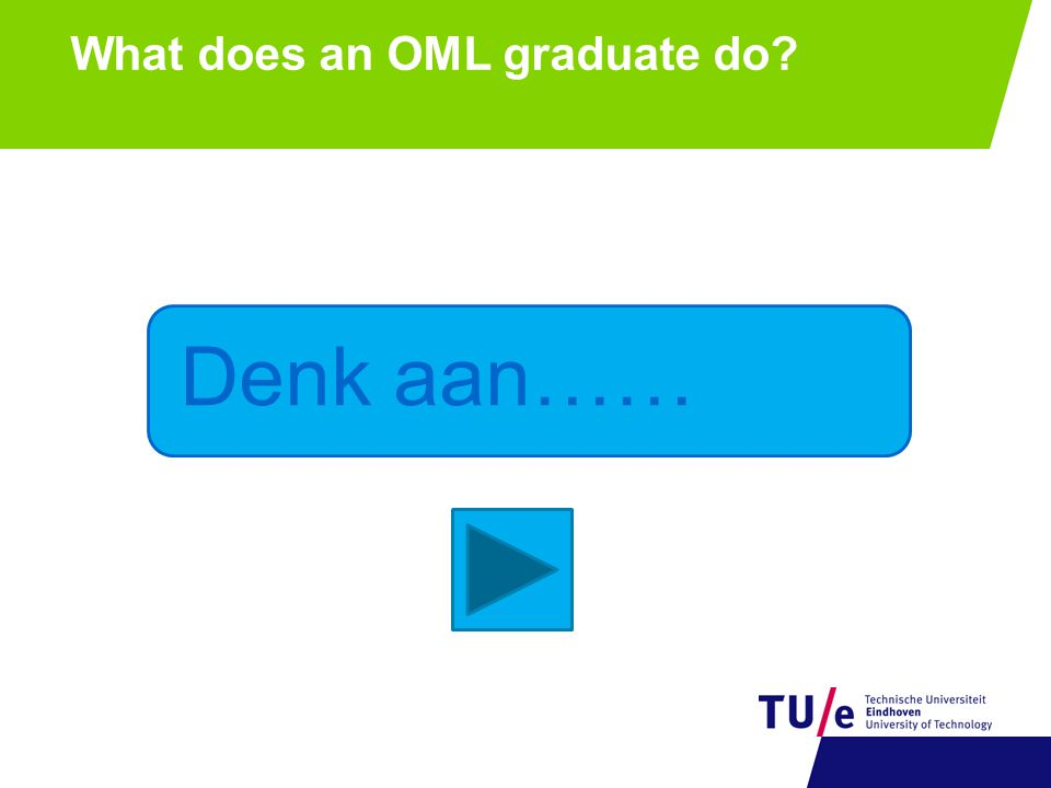 What does an OML graduate do? Denk aan……