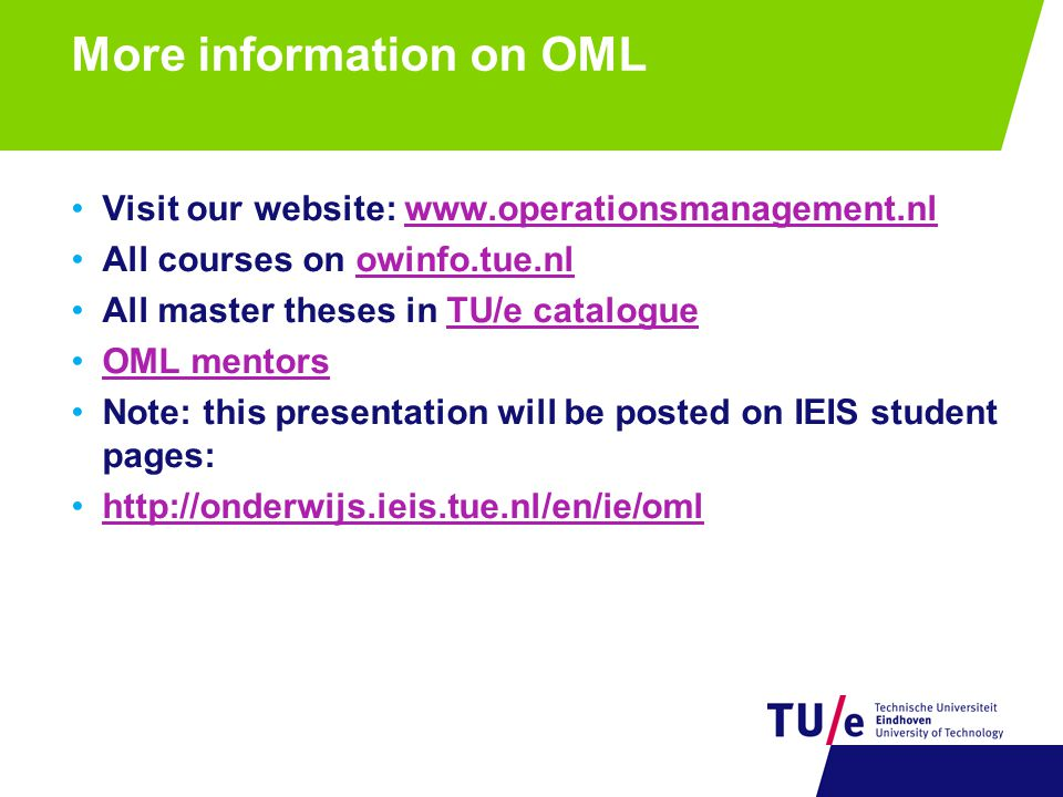 More information on OML Visit our website: www.operationsmanagement.nlwww.operationsmanagement.nl All courses on owinfo.tue.nlowinfo.tue.nl All master
