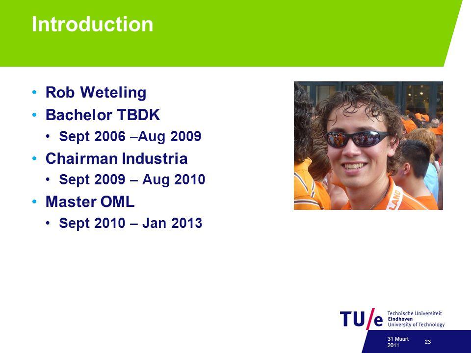 Introduction Rob Weteling Bachelor TBDK Sept 2006 –Aug 2009 Chairman Industria Sept 2009 – Aug 2010 Master OML Sept 2010 – Jan 2013 31 Maart 2011 23