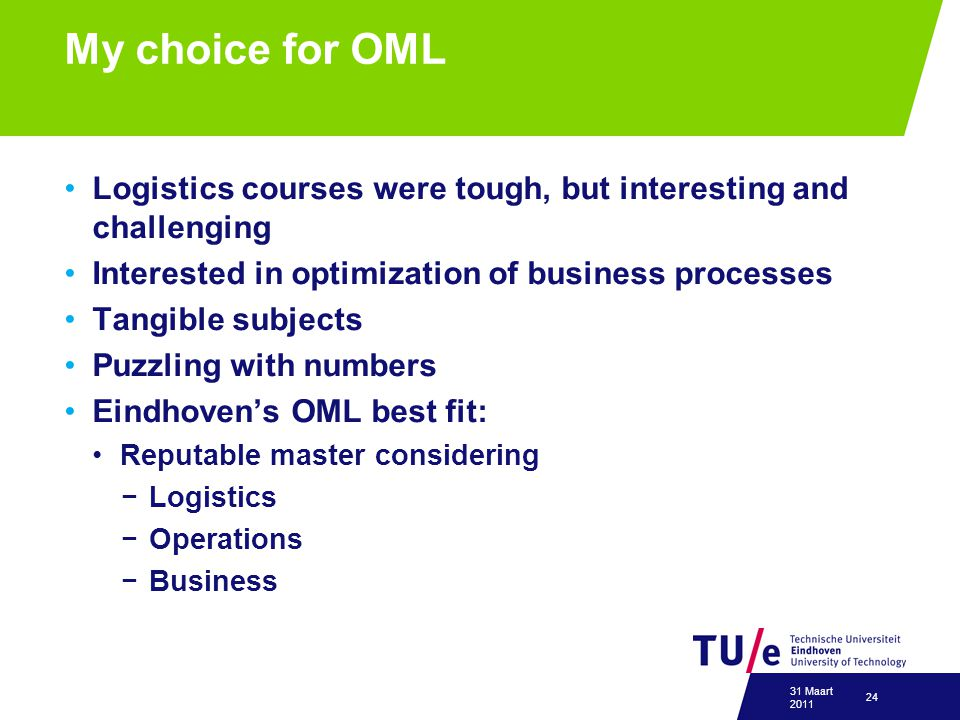My choice for OML Logistics courses were tough, but interesting and challenging Interested in optimization of business processes Tangible subjects Puz
