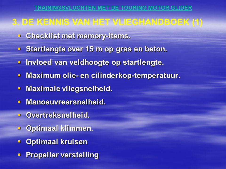 TRAININGSVLUCHTEN MET DE TOURING MOTOR GLIDER  Checklist met memory-items.  Startlengte over 15 m op gras en beton.  Invloed van veldhoogte op star