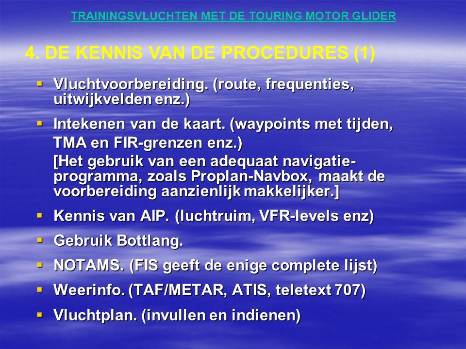 TRAININGSVLUCHTEN MET DE TOURING MOTOR GLIDER  Vluchtvoorbereiding. (route, frequenties, uitwijkvelden enz.)  Intekenen van de kaart. (waypoints met
