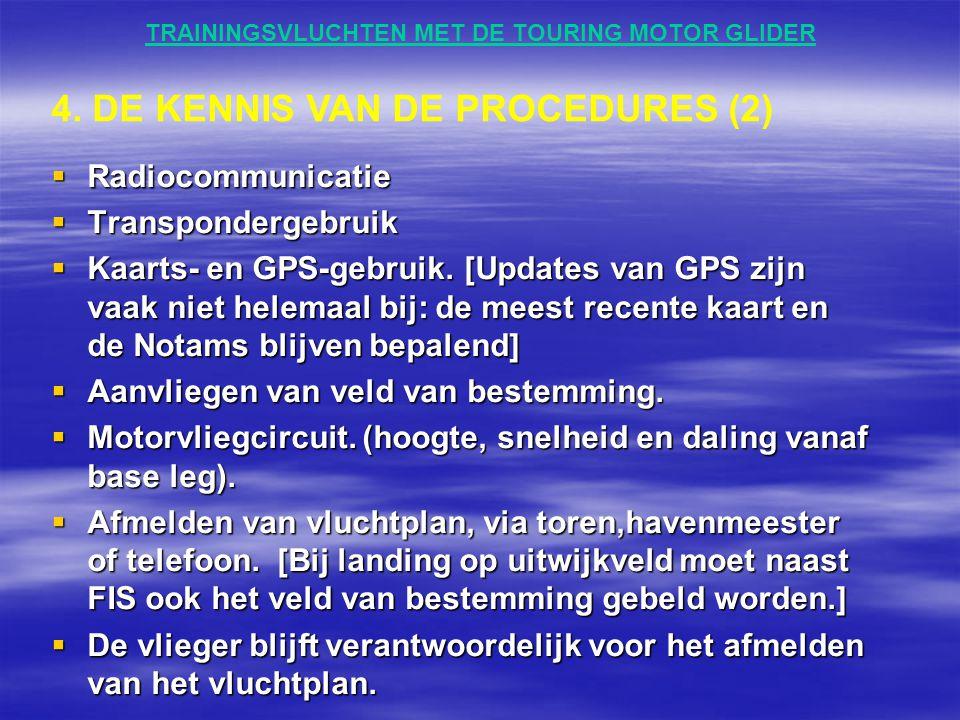TRAININGSVLUCHTEN MET DE TOURING MOTOR GLIDER  Radiocommunicatie  Transpondergebruik  Kaarts- en GPS-gebruik. [Updates van GPS zijn vaak niet helem
