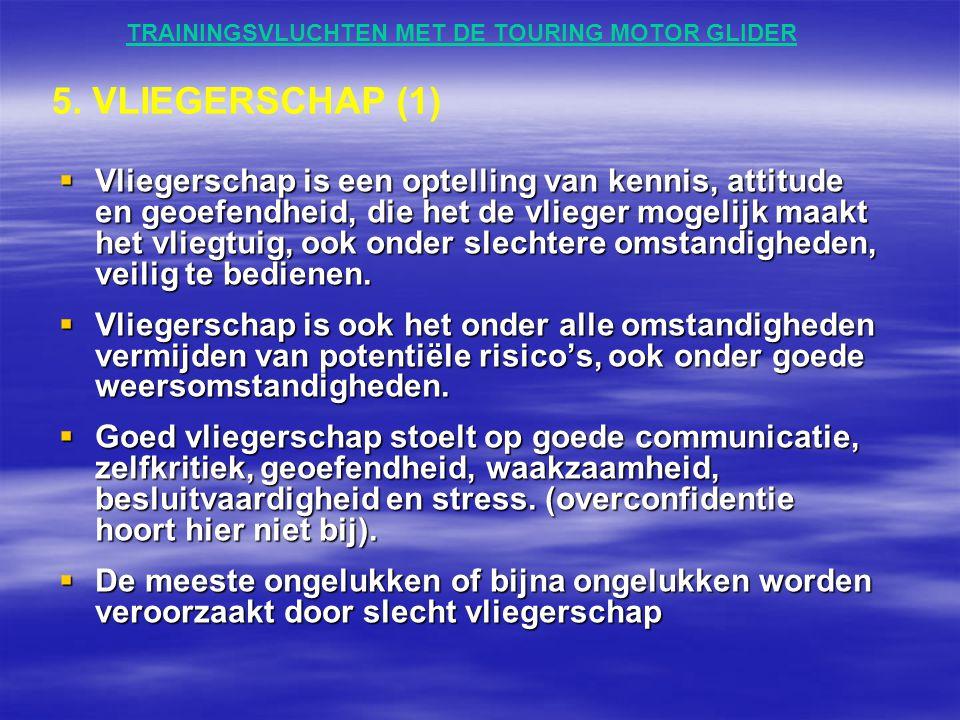 TRAININGSVLUCHTEN MET DE TOURING MOTOR GLIDER  Vliegerschap is een optelling van kennis, attitude en geoefendheid, die het de vlieger mogelijk maakt