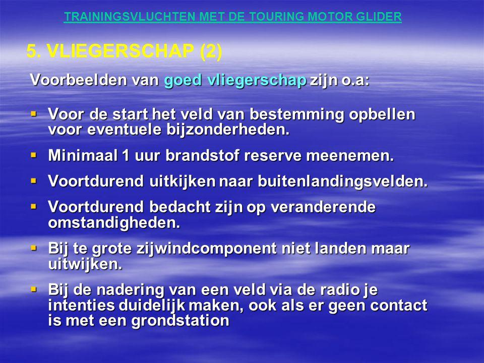 TRAININGSVLUCHTEN MET DE TOURING MOTOR GLIDER Voorbeelden van goed vliegerschap zijn o.a:  Voor de start het veld van bestemming opbellen voor eventu