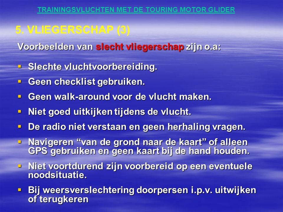 TRAININGSVLUCHTEN MET DE TOURING MOTOR GLIDER Voorbeelden van slecht vliegerschap zijn o.a:  Slechte vluchtvoorbereiding.  Geen checklist gebruiken.