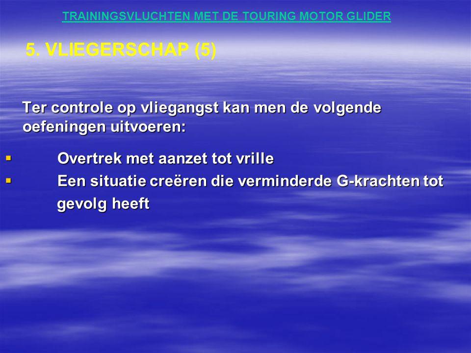 TRAININGSVLUCHTEN MET DE TOURING MOTOR GLIDER Ter controle op vliegangst kan men de volgende oefeningen uitvoeren: Ter controle op vliegangst kan men