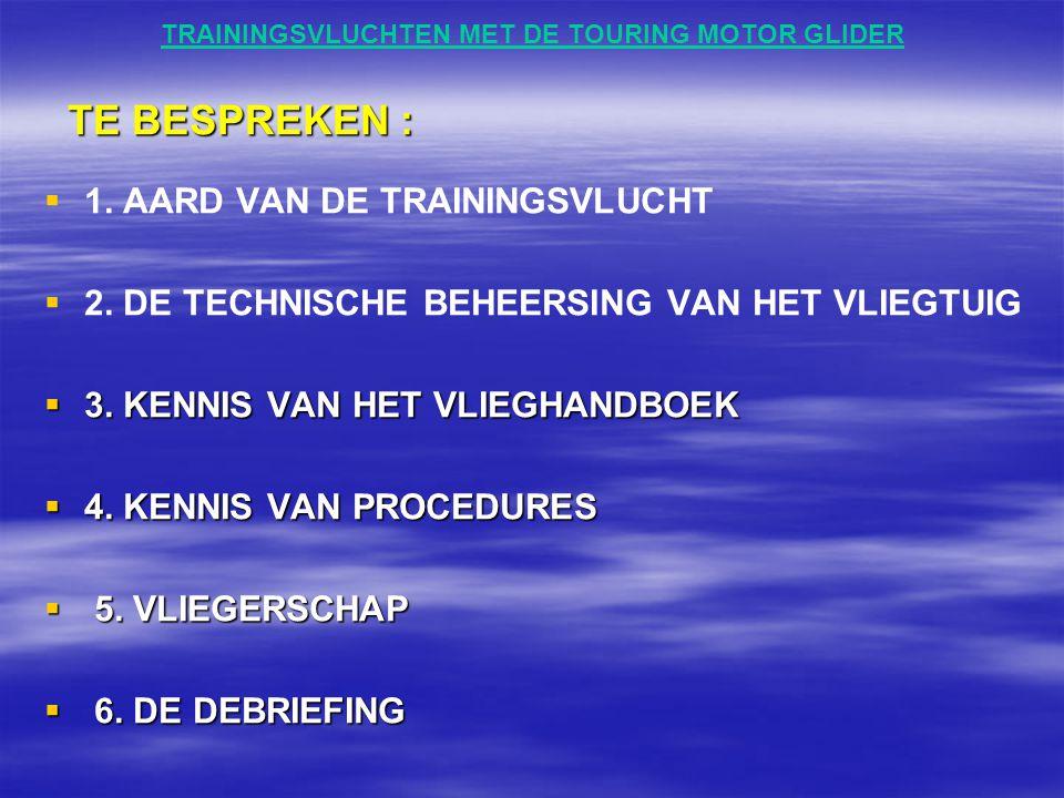 TRAININGSVLUCHTEN MET DE TOURING MOTOR GLIDER TE BESPREKEN : TE BESPREKEN :   1. AARD VAN DE TRAININGSVLUCHT   2. DE TECHNISCHE BEHEERSING VAN HET