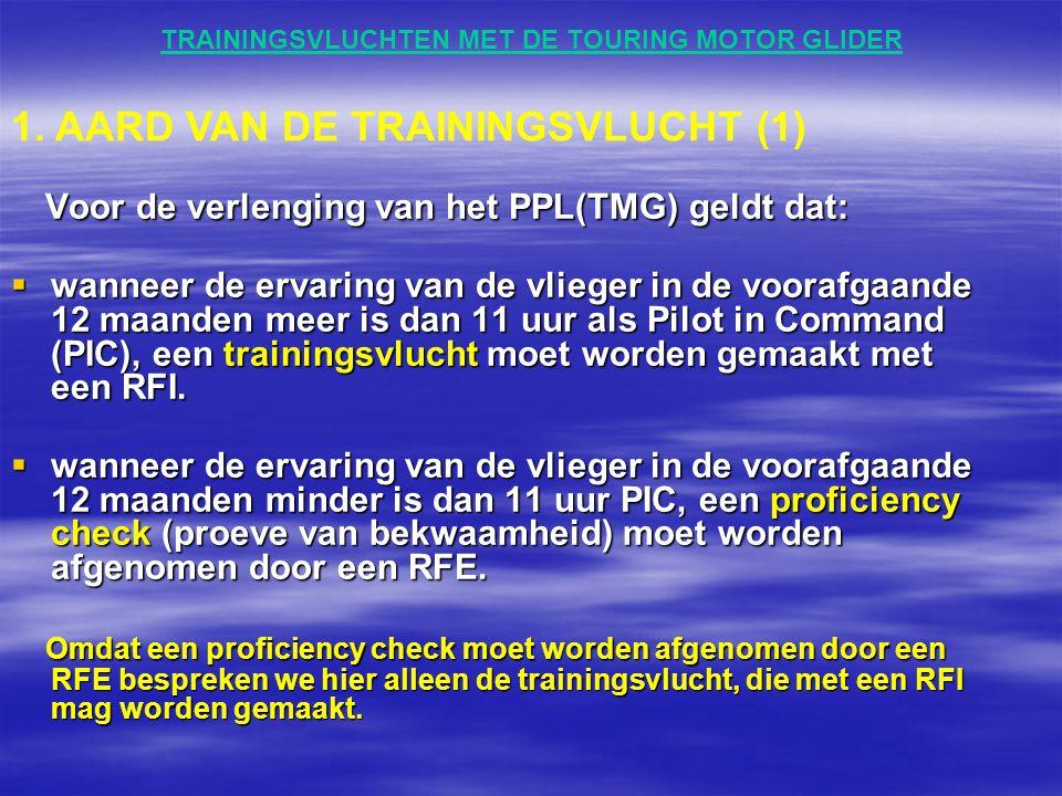 TRAININGSVLUCHTEN MET DE TOURING MOTOR GLIDER Het doel van de trainingsvlucht is:  Het vaststellen van de vliegstandaard (proficiency)  Het nagaan of er (onbewust?) specifieke gewoonten ingeslopen zijn bij het vliegen van de kandidaat, die strijdig zijn met de optimale veiligheid en/of efficiëntie.