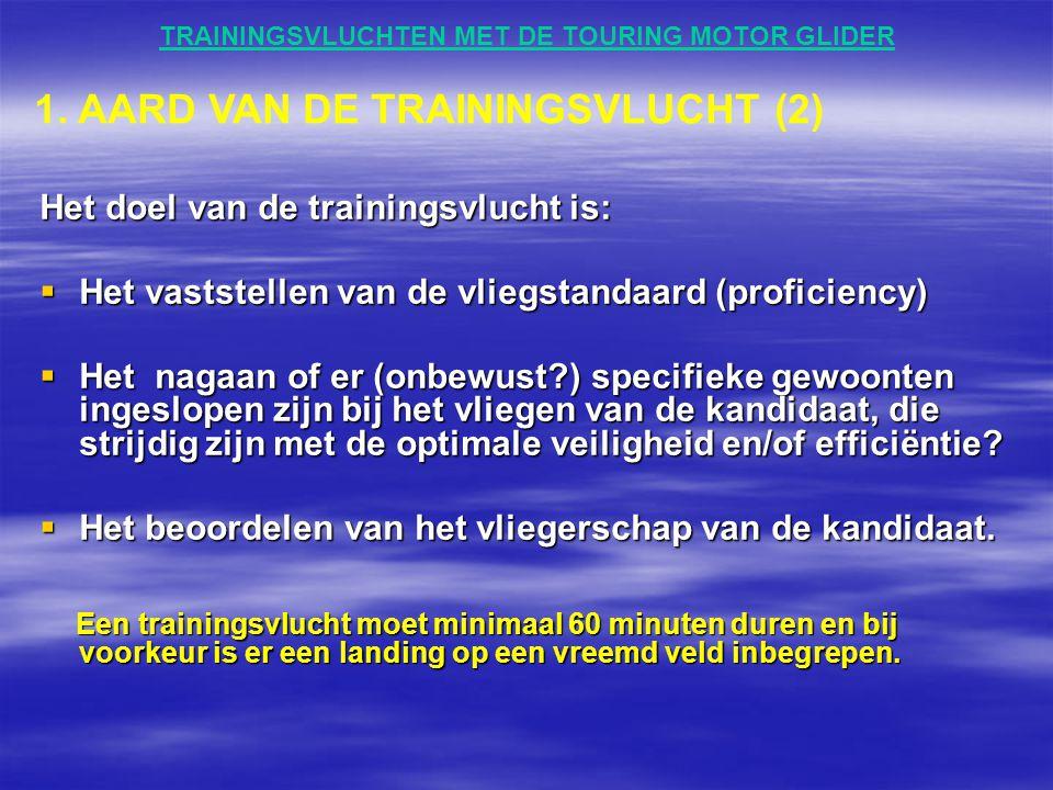 TRAININGSVLUCHTEN MET DE TOURING MOTOR GLIDER Het doel van de trainingsvlucht is:  Het vaststellen van de vliegstandaard (proficiency)  Het nagaan o