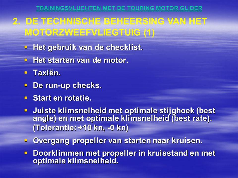 TRAININGSVLUCHTEN MET DE TOURING MOTOR GLIDER  Het gebruik van de checklist.  Het starten van de motor.  Taxiën.  De run-up checks.  Start en rot