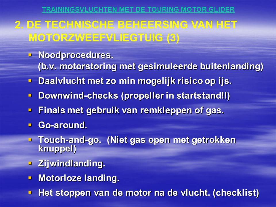 TRAININGSVLUCHTEN MET DE TOURING MOTOR GLIDER  Noodprocedures. (b.v. motorstoring met gesimuleerde buitenlanding) (b.v. motorstoring met gesimuleerde