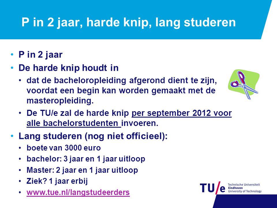 P in 2 jaar, harde knip, lang studeren P in 2 jaar De harde knip houdt in dat de bacheloropleiding afgerond dient te zijn, voordat een begin kan worden gemaakt met de masteropleiding.