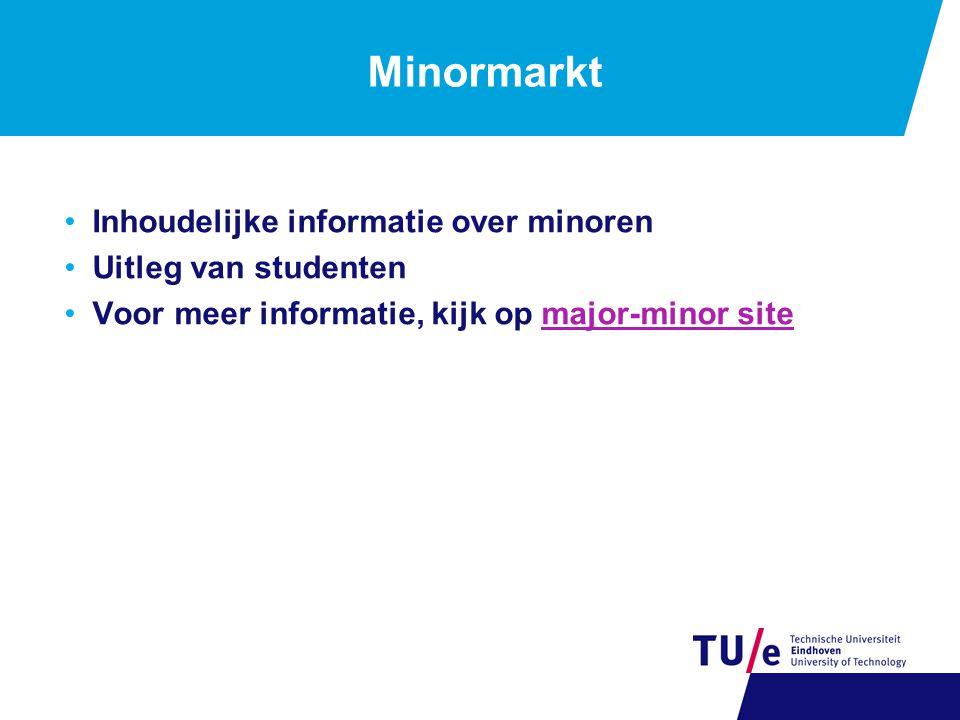 Minormarkt Inhoudelijke informatie over minoren Uitleg van studenten Voor meer informatie, kijk op major-minor sitemajor-minor site