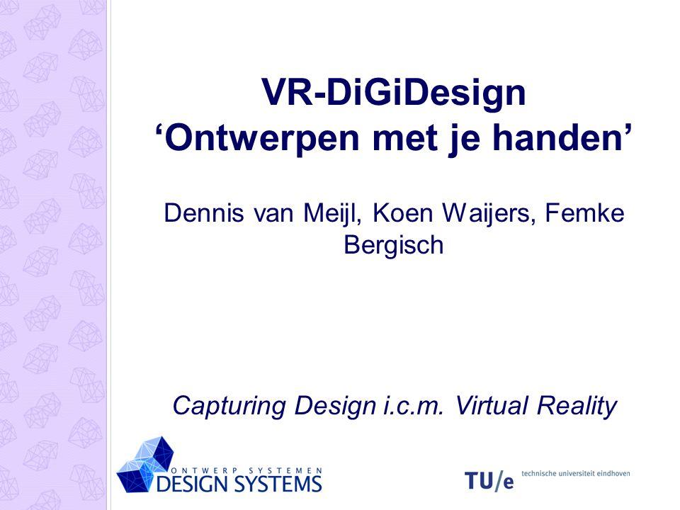 VR-DiGiDesign 'Ontwerpen met je handen' Dennis van Meijl, Koen Waijers, Femke Bergisch Capturing Design i.c.m. Virtual Reality