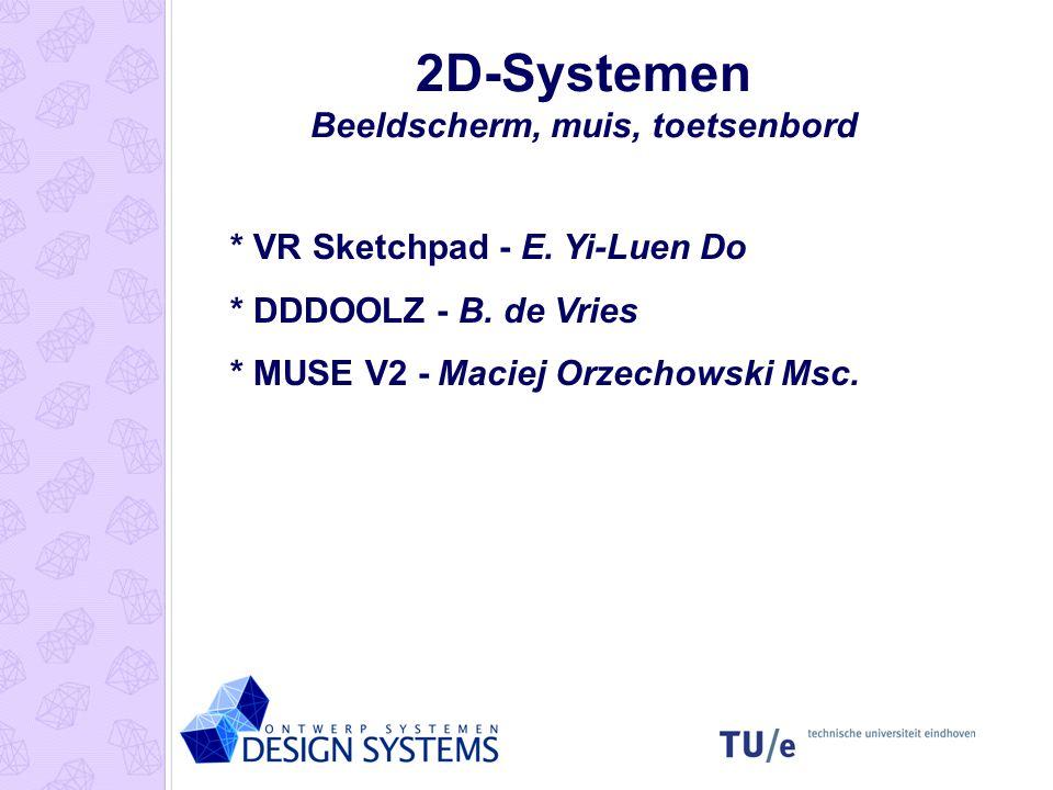 2D-Systemen Beeldscherm, muis, toetsenbord * VR Sketchpad - E. Yi-Luen Do * DDDOOLZ - B. de Vries * MUSE V2 - Maciej Orzechowski Msc.