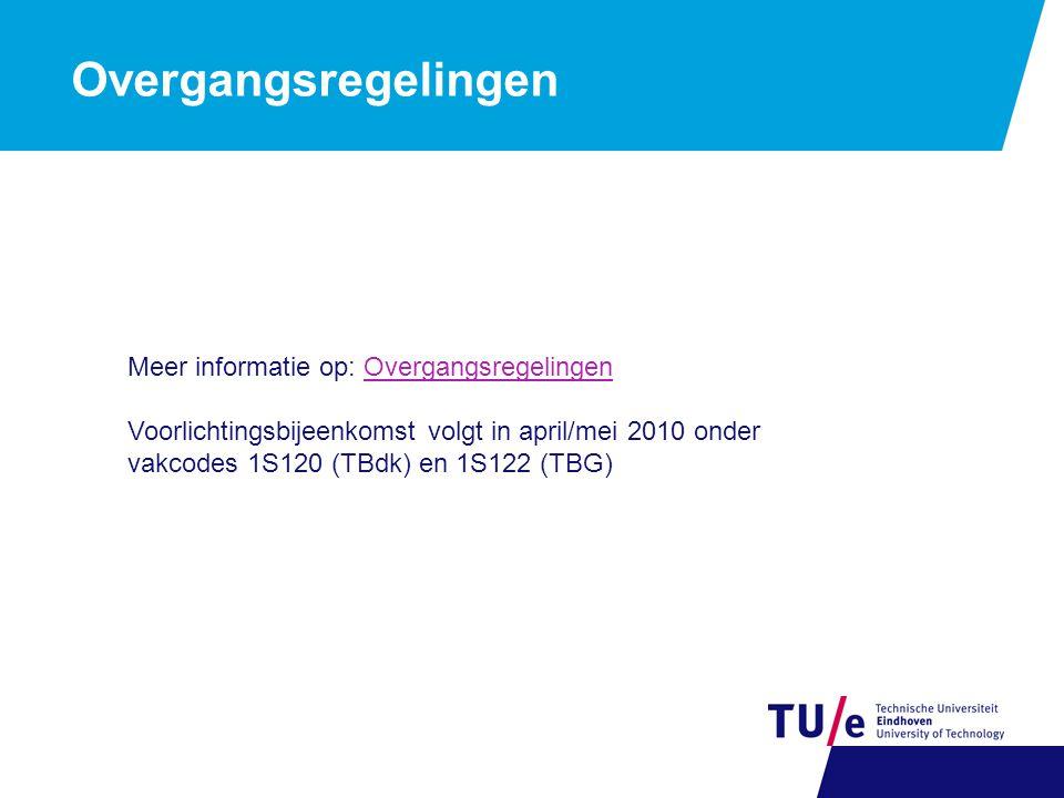 Overgangsregelingen Meer informatie op: OvergangsregelingenOvergangsregelingen Voorlichtingsbijeenkomst volgt in april/mei 2010 onder vakcodes 1S120 (TBdk) en 1S122 (TBG)