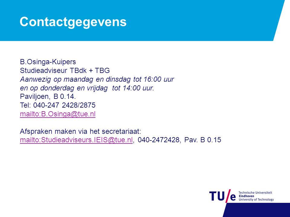 B.Osinga-Kuipers Studieadviseur TBdk + TBG Aanwezig op maandag en dinsdag tot 16:00 uur en op donderdag en vrijdag tot 14:00 uur. Paviljoen, B 0.14. T