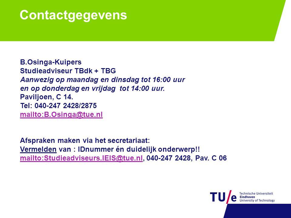 B.Osinga-Kuipers Studieadviseur TBdk + TBG Aanwezig op maandag en dinsdag tot 16:00 uur en op donderdag en vrijdag tot 14:00 uur. Paviljoen, C 14. Tel