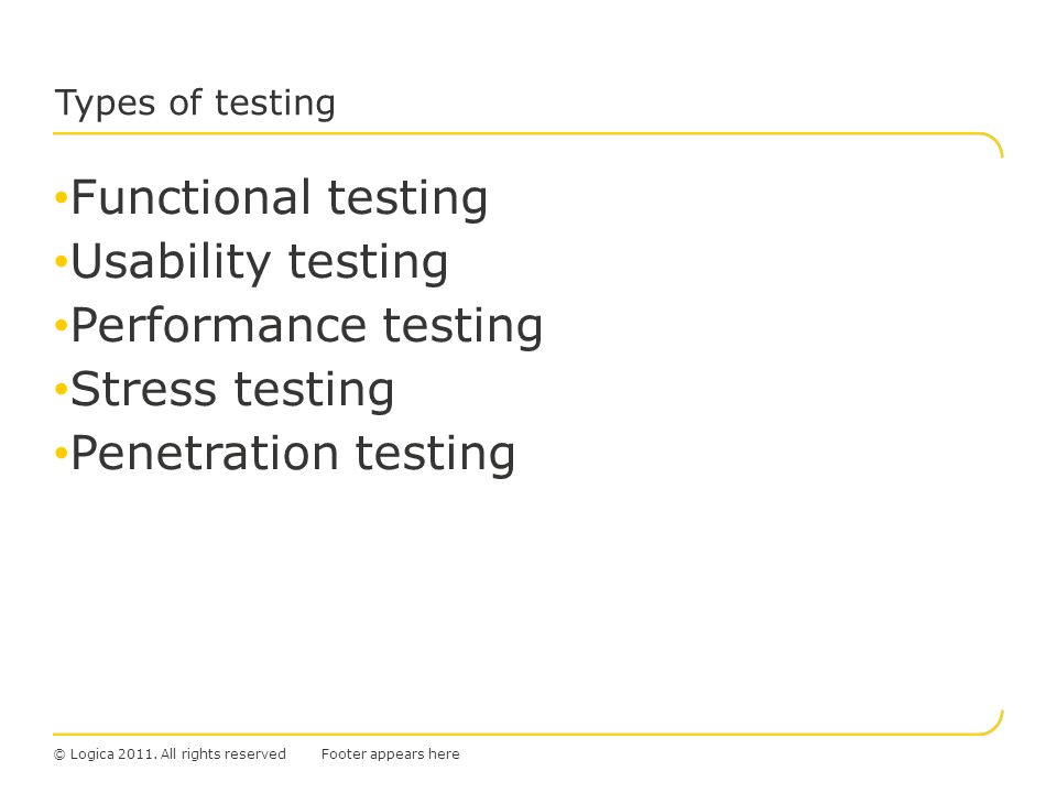 © Logica 2011. All rights reserved Functional testing Usability testing Performance testing Stress testing Penetration testing Types of testing Footer