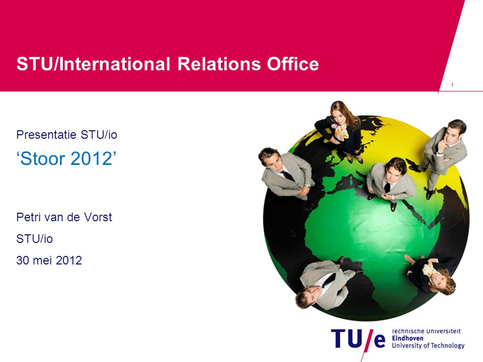 1 STU/International Relations Office Presentatie STU/io 'Stoor 2012' Petri van de Vorst STU/io 30 mei 2012