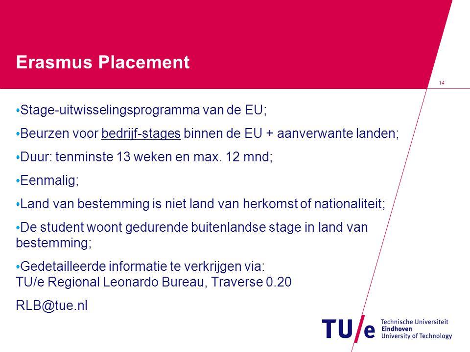 14 Erasmus Placement Stage-uitwisselingsprogramma van de EU; Beurzen voor bedrijf-stages binnen de EU + aanverwante landen; Duur: tenminste 13 weken e