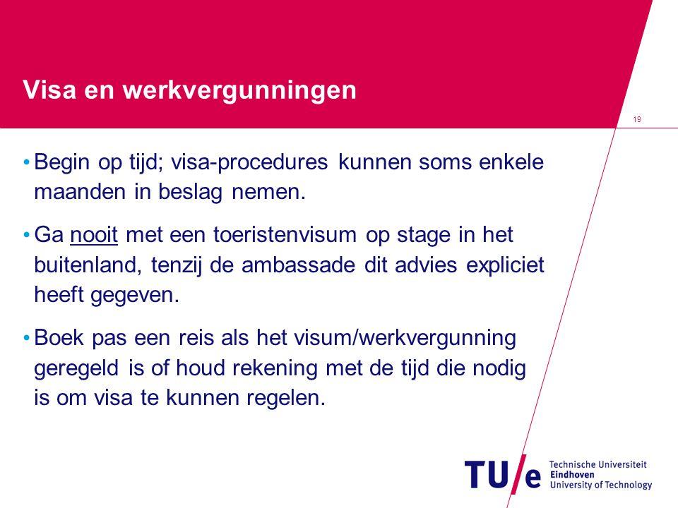 19 Visa en werkvergunningen Begin op tijd; visa-procedures kunnen soms enkele maanden in beslag nemen. Ga nooit met een toeristenvisum op stage in het