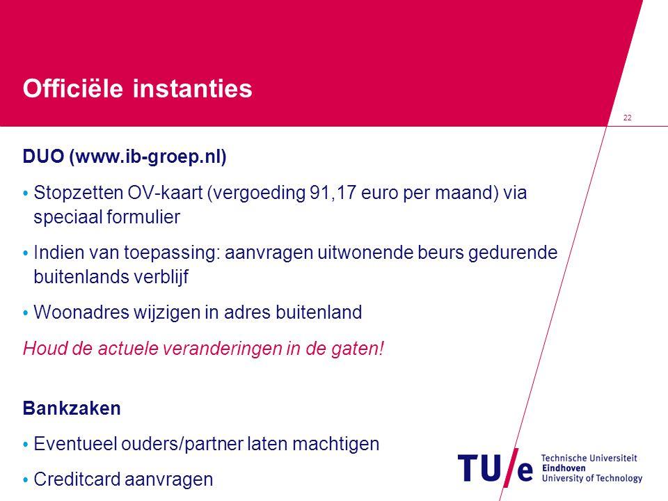 22 Officiële instanties DUO (www.ib-groep.nl) Stopzetten OV-kaart (vergoeding 91,17 euro per maand) via speciaal formulier Indien van toepassing: aanv