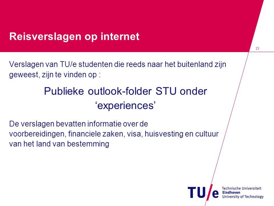 23 Reisverslagen op internet Verslagen van TU/e studenten die reeds naar het buitenland zijn geweest, zijn te vinden op : Publieke outlook-folder STU