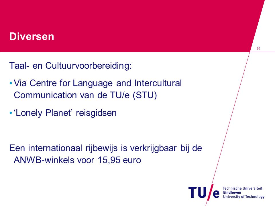25 Diversen Taal- en Cultuurvoorbereiding: Via Centre for Language and Intercultural Communication van de TU/e (STU) 'Lonely Planet' reisgidsen Een in