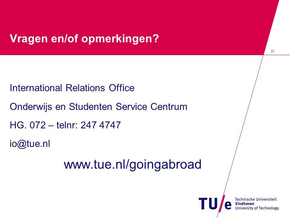 30 Vragen en/of opmerkingen? International Relations Office Onderwijs en Studenten Service Centrum HG. 072 – telnr: 247 4747 io@tue.nl www.tue.nl/goin
