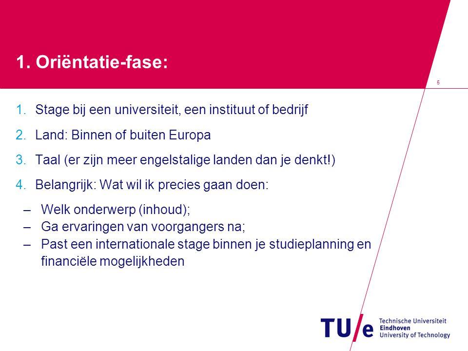 5 1. Oriëntatie-fase: 1. Stage bij een universiteit, een instituut of bedrijf 2. Land: Binnen of buiten Europa 3. Taal (er zijn meer engelstalige land