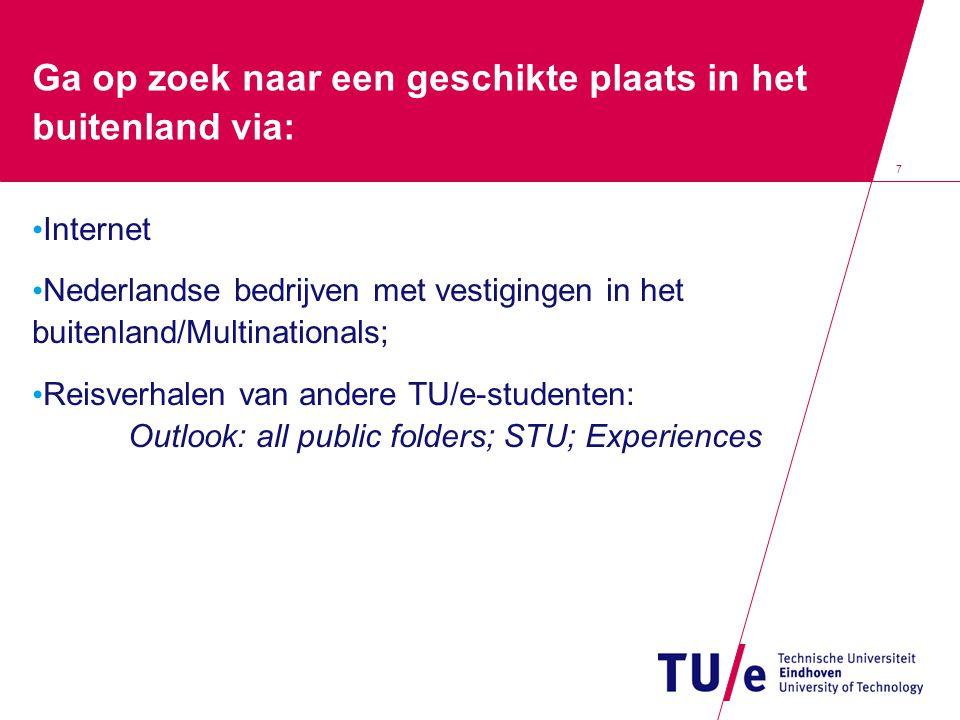 7 Ga op zoek naar een geschikte plaats in het buitenland via: Internet Nederlandse bedrijven met vestigingen in het buitenland/Multinationals; Reisver