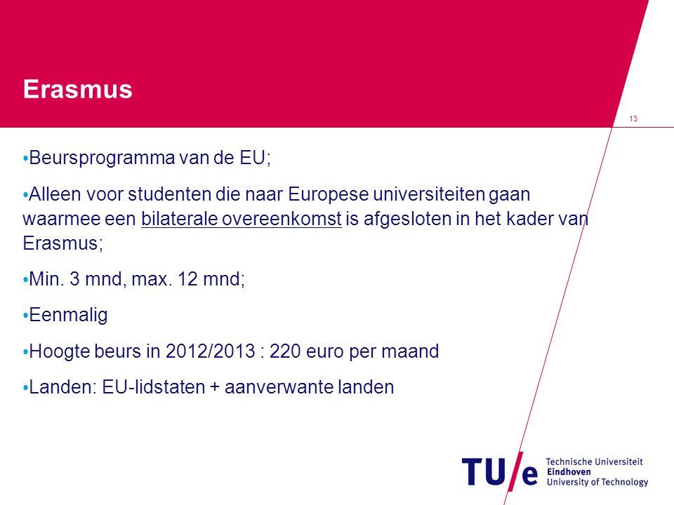 13 Erasmus Beursprogramma van de EU; Alleen voor studenten die naar Europese universiteiten gaan waarmee een bilaterale overeenkomst is afgesloten in het kader van Erasmus; Min.