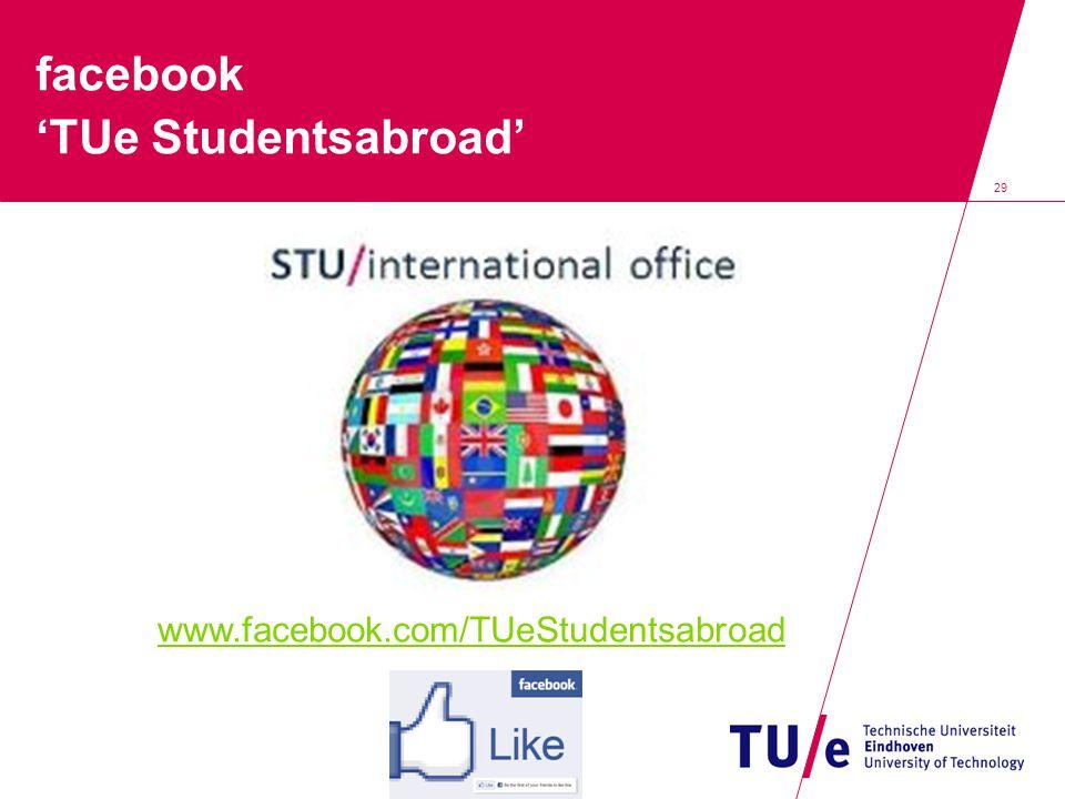 29 facebook 'TUe Studentsabroad' www.facebook.com/TUeStudentsabroad