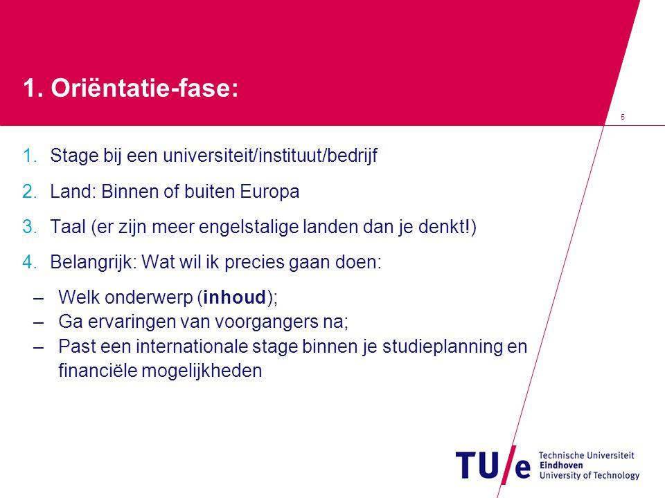 5 1. Oriëntatie-fase: 1. Stage bij een universiteit/instituut/bedrijf 2.