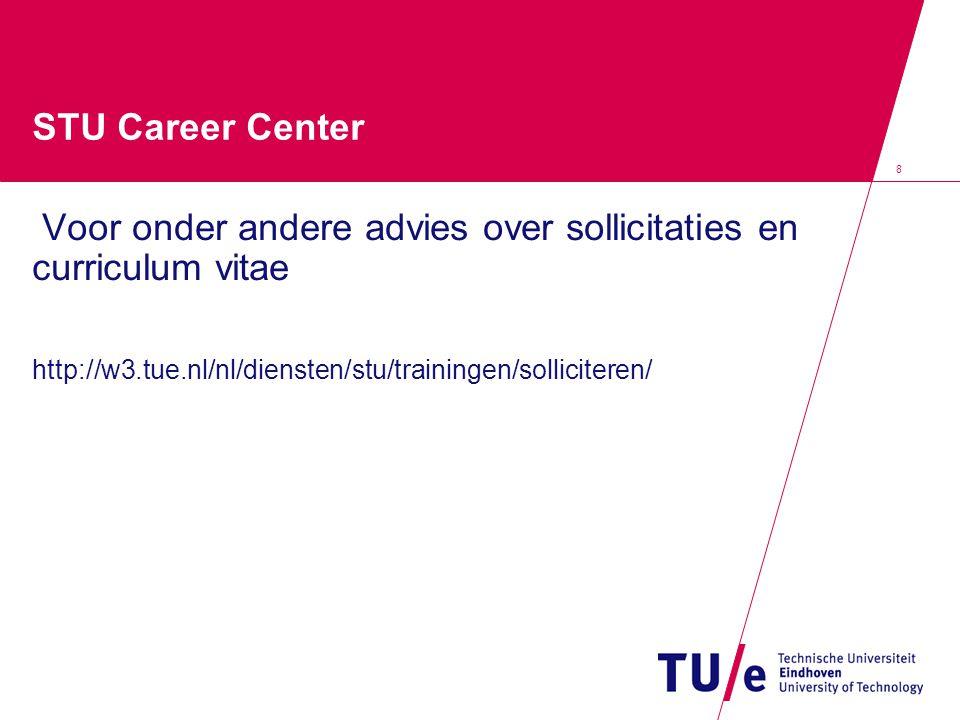 8 STU Career Center Voor onder andere advies over sollicitaties en curriculum vitae http://w3.tue.nl/nl/diensten/stu/trainingen/solliciteren/