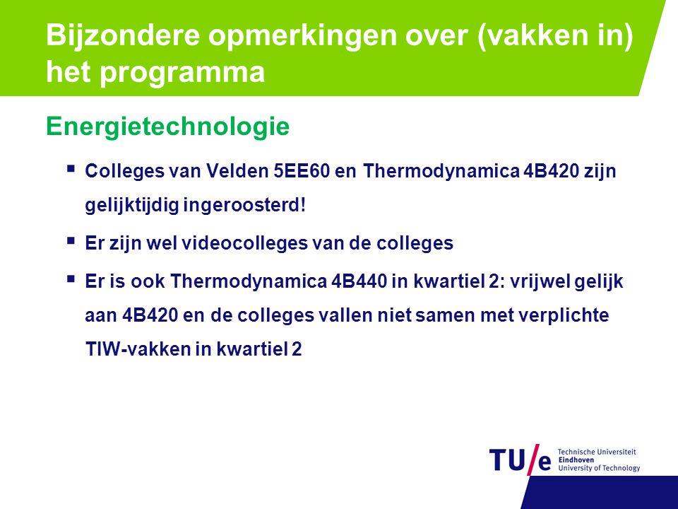Energietechnologie  Colleges van Velden 5EE60 en Thermodynamica 4B420 zijn gelijktijdig ingeroosterd!  Er zijn wel videocolleges van de colleges  E