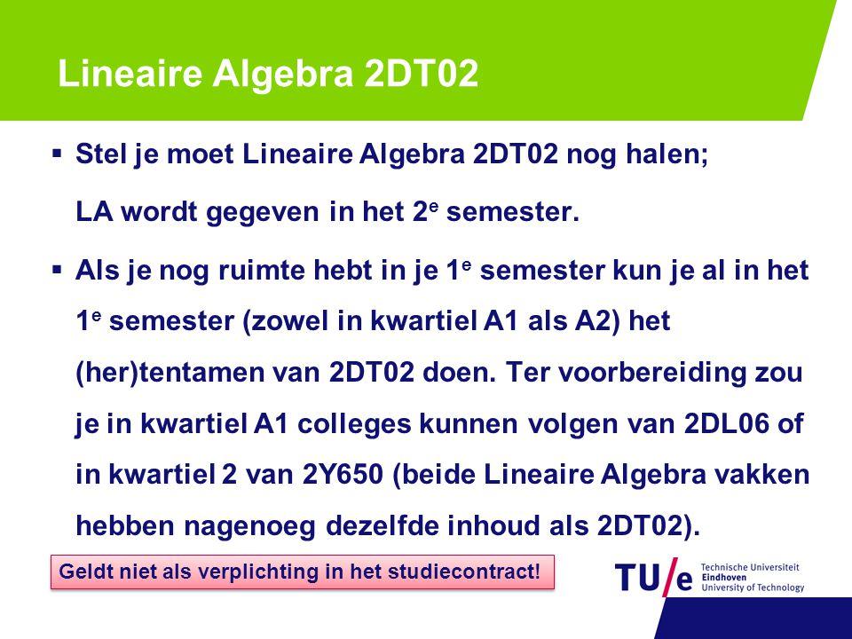 Lineaire Algebra 2DT02  Stel je moet Lineaire Algebra 2DT02 nog halen; LA wordt gegeven in het 2 e semester.  Als je nog ruimte hebt in je 1 e semes