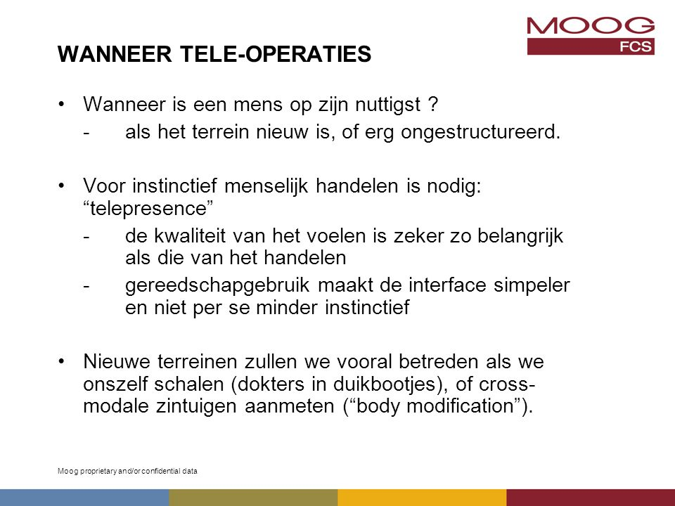 Moog proprietary and/or confidential data WANNEER TELE-OPERATIES Wanneer is een mens op zijn nuttigst .