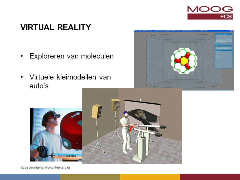 Moog proprietary and/or confidential data VIRTUAL REALITY Exploreren van moleculen Virtuele kleimodellen van auto's