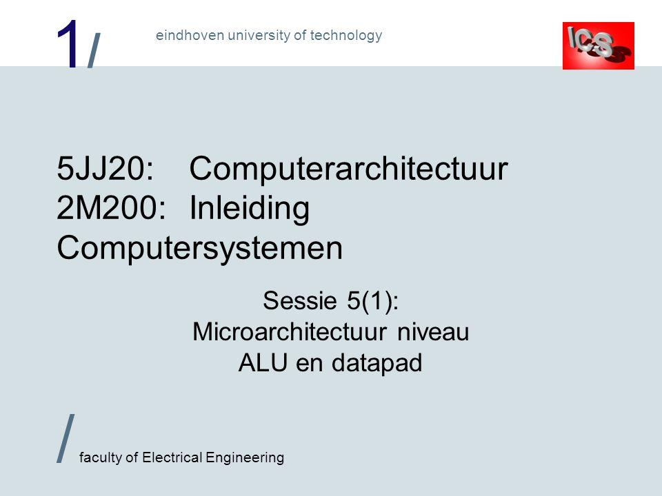 1/1/ / faculty of Electrical Engineering eindhoven university of technology Het datapad van de CPU: de kern In veel computers de plaats waar ALLE berekeningen plaatsvinden .